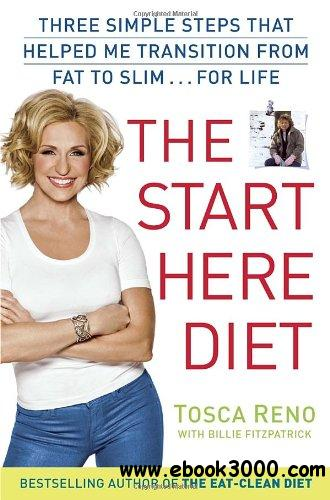 The Start Here Diet: Three Simple Steps That Helped Me Transition from Fat to Slim . . . for Life free download