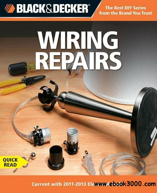 Black & Decker The Complete Guide to Wiring, 5th Edition (Wiring Repairs: Current with 2011-2013 Electrical Codes) free download