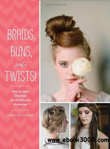 Braids, Buns, and Twists!: Step-by-Step Tutorials for 82 Fabulous Hairstyles free download