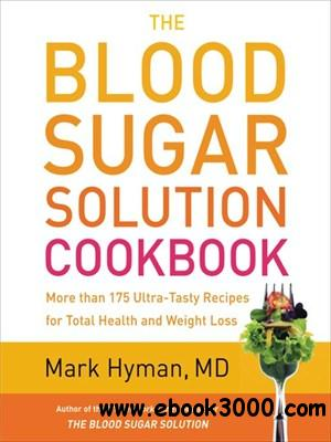 The Blood Sugar Solution Cookbook: More than 175 Ultra-Tasty Recipes for Total Health and Weight Loss free download