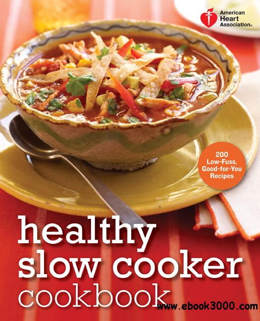 American Heart Association Healthy Slow Cooker Cookbook: 200 Low-Fuss, Good-for-You Recipes free download