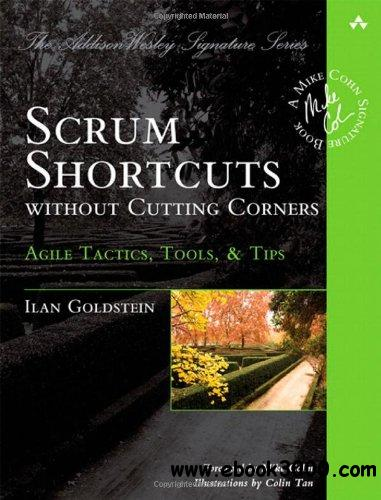 Scrum Shortcuts without Cutting Corners: Agile Tactics, Tools & Tips free download