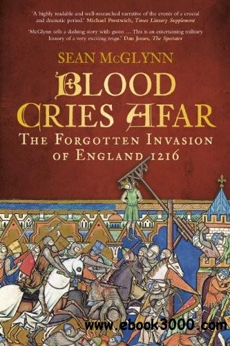 Blood Cries Afar: The Forgotten Invasion of England 1216 free download