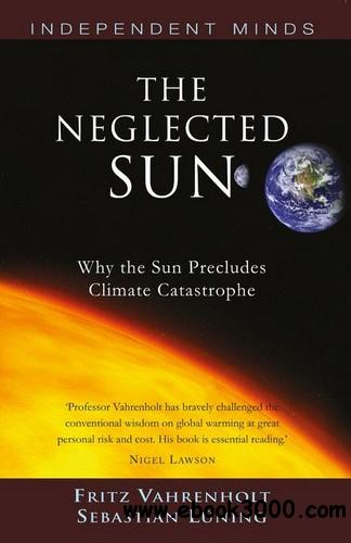 The Neglected Sun: How the Sun Precludes Climate Catastrophe free download