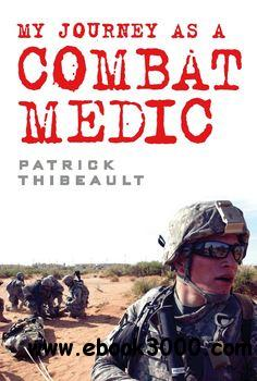 My Journey as a Combat Medic: From Desert Storm to Operation Enduring Freedom (Osprey Digital General) free download