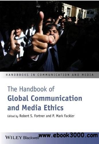 The Handbook of Global Communication and Media Ethics free download