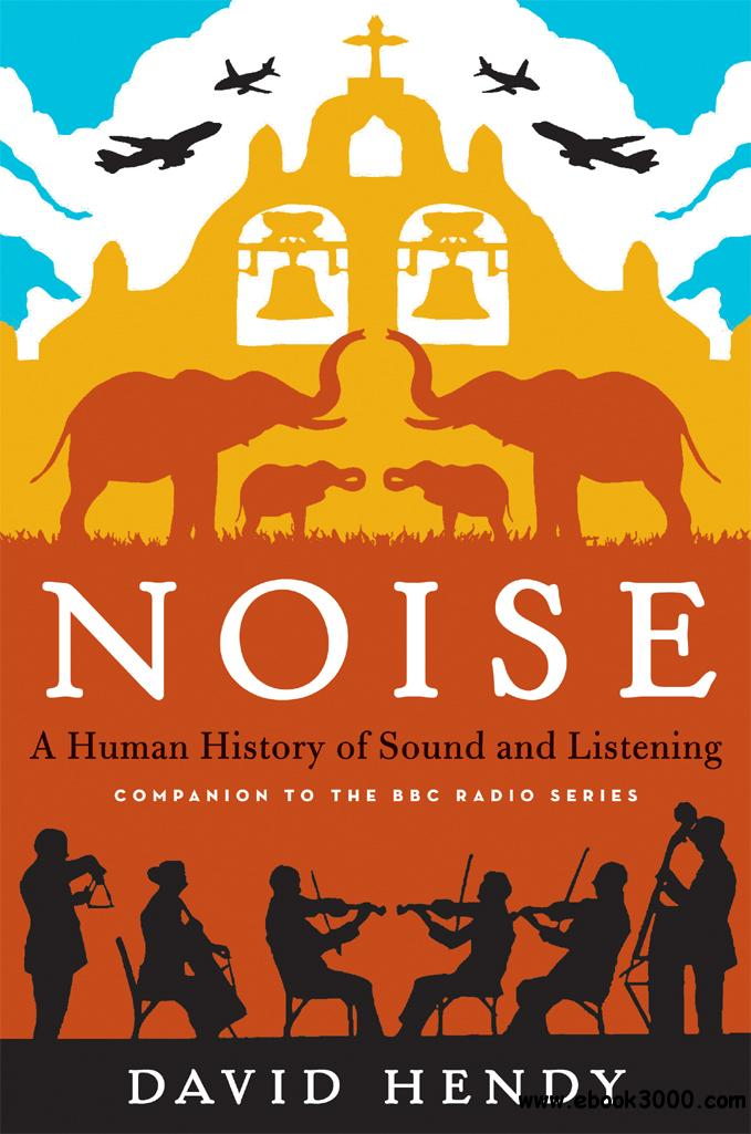 Noise: A Human History of Sound and Listening free download
