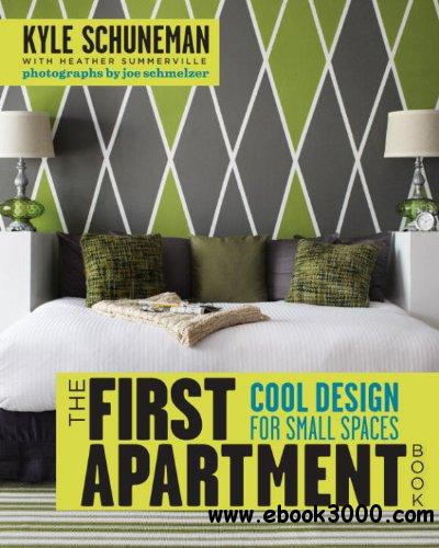The First Apartment Book: Cool Design for Small Spaces free download
