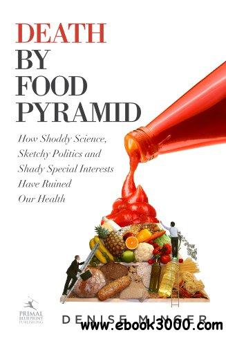 Death by Food Pyramid: How Shoddy Science, Sketchy Politics and Shady Special Interests Have Ruined Our Health free download