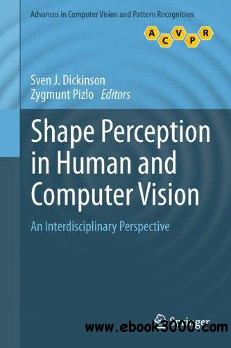 Shape Perception in Human and Computer Vision: An Interdisciplinary Perspective free download
