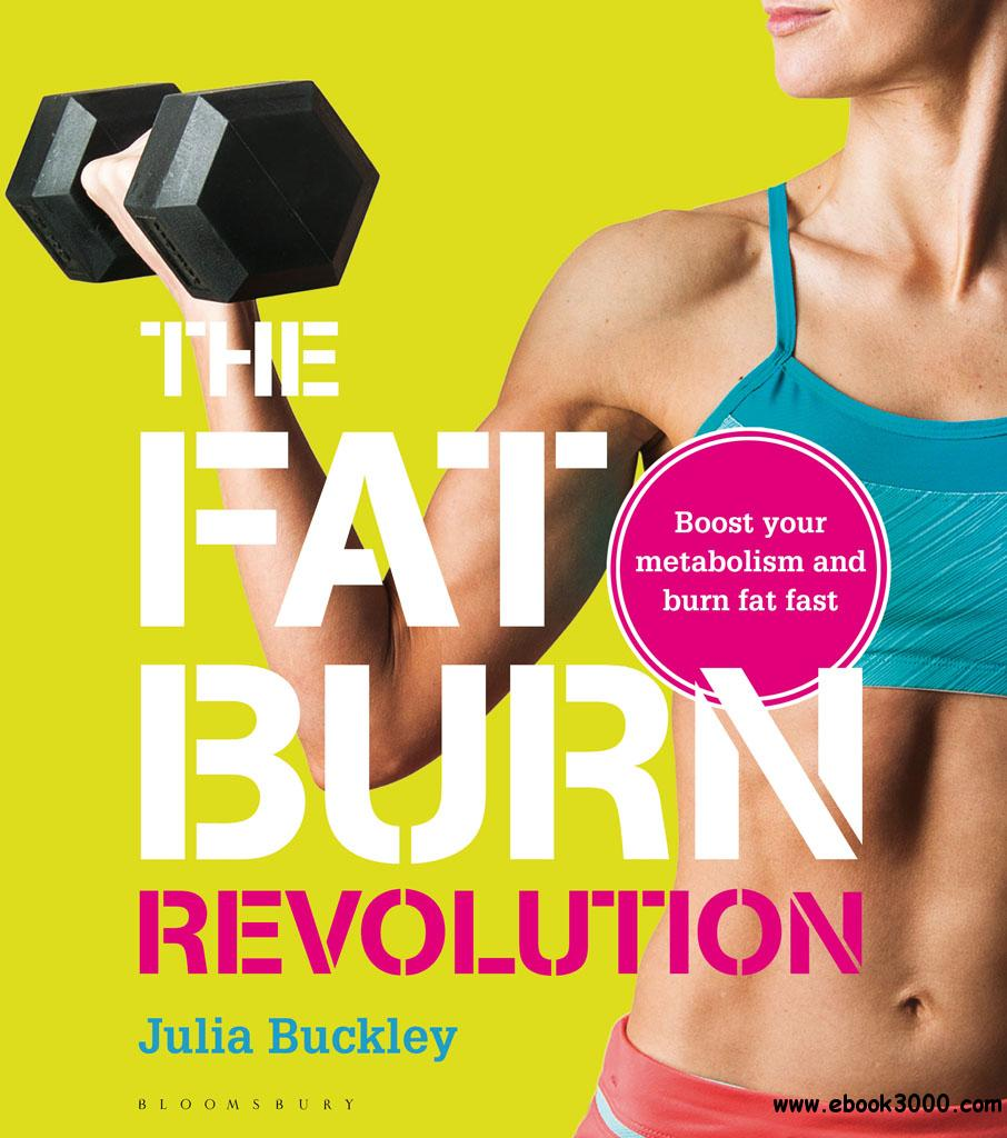 The Fat Burn Revolution: Boost Your Metabolism and Burn Fat Fast free download