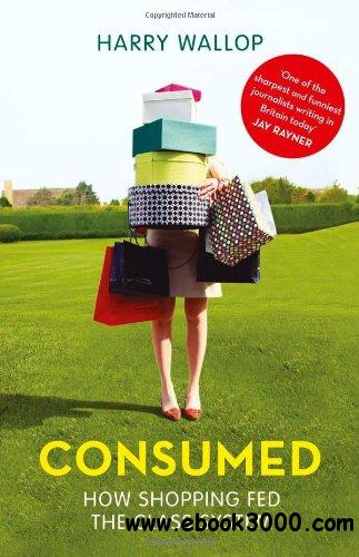 Consumed: How Shopping Fed the Class System free download