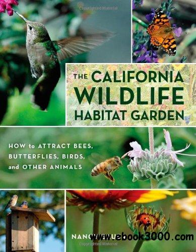 The California Wildlife Habitat Garden: How to Attract Bees, Butterflies, Birds, and Other Animals free download