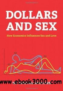 Dollars and Sex: How Economics Influences Sex and Love free download