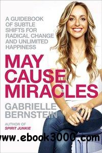 May Cause Miracles: A 40-Day Guidebook of Subtle Shifts for Radical Change and Unlimited Happiness free download