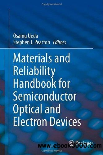 Materials and Reliability Handbook for Semiconductor Optical and Electron Devices free download