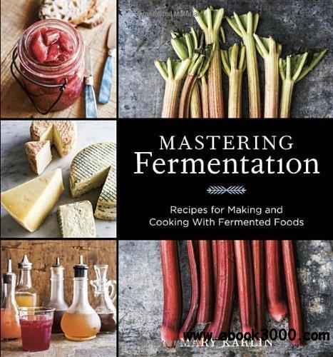 Mastering Fermentation: Recipes for Making and Cooking with Fermented Foods free download