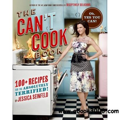 The Can't Cook Book: Recipes for the Absolutely Terrified! by Jessica Seinfeld free download