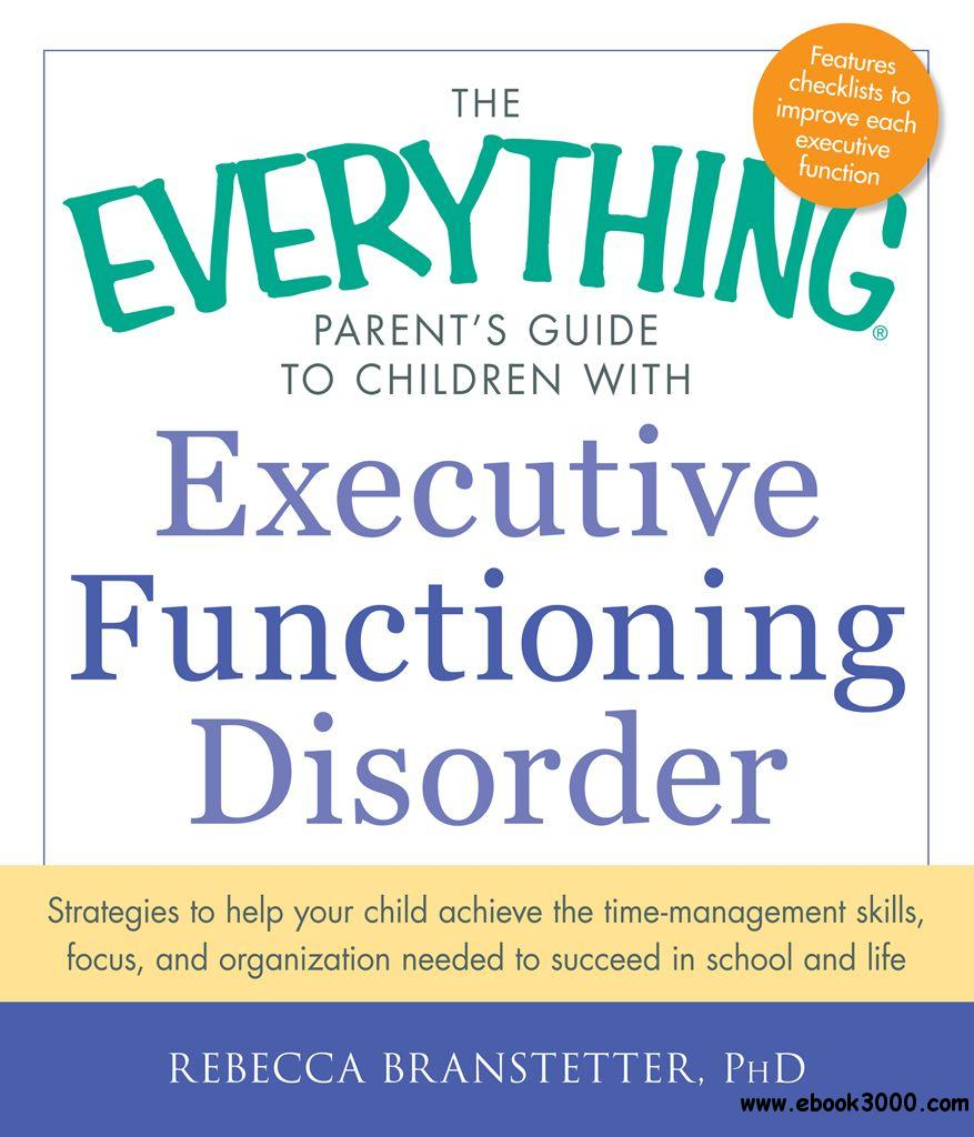 The Everything Parent's Guide to Children with Executive Functioning Disorder free download