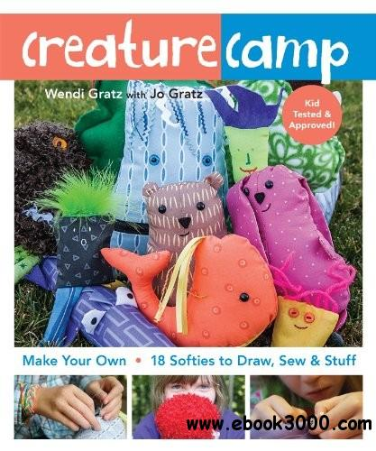 Creature Camp: Make Your Own 18 Softies to Draw, Sew & Stuff free download