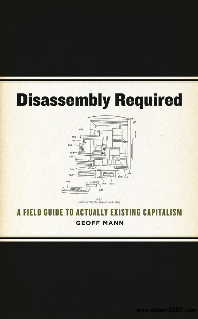 Disassembly Required: A Field Guide to Actually Existing Capitalism free download