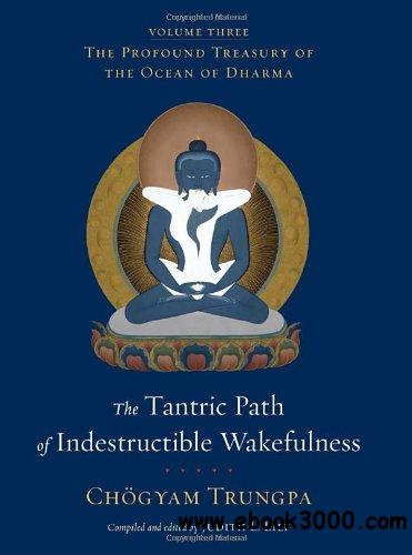 The Tantric Path of Indestructible Wakefulness: The Profound Treasury of the Ocean of Dharma, Volume Three free download