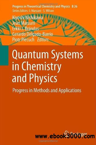 Quantum Systems in Chemistry and Physics: Progress in Methods and Applications free download