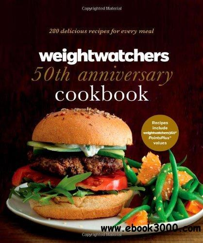 Weight Watchers 50th Anniversary Cookbook: 280 Delicious Recipes for Every Meal free download