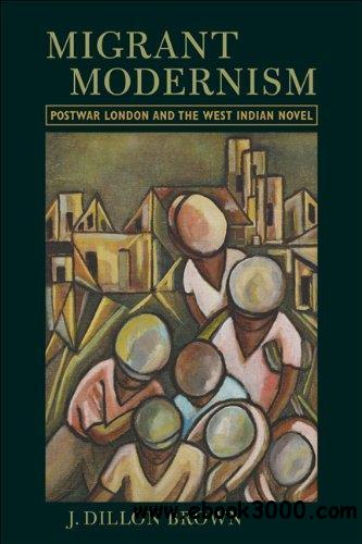 Migrant Modernism: Postwar London and the West Indian Novel download dree