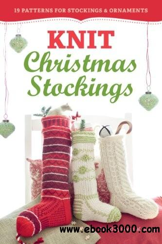 Knit Christmas Stockings, 2nd Edition: 19 Patterns for Stockings & Ornaments free download