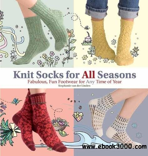 Knit Socks for All Seasons: Fabulous, Fun Footwear for Any Time of Year free download