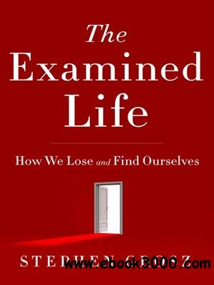 The Examined Life: How We Lose and Find Ourselves free download