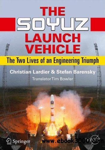 The Soyuz Launch Vehicle: The Two Lives of an Engineering Triumph free download