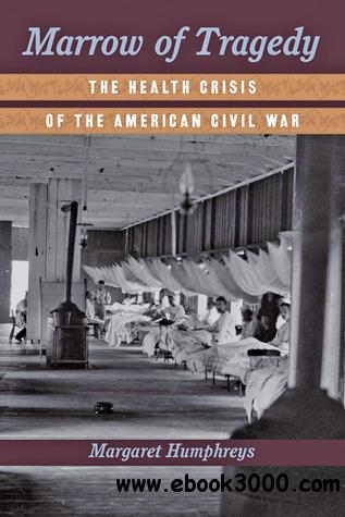 Marrow of Tragedy: The Health Crisis of the American Civil War free download