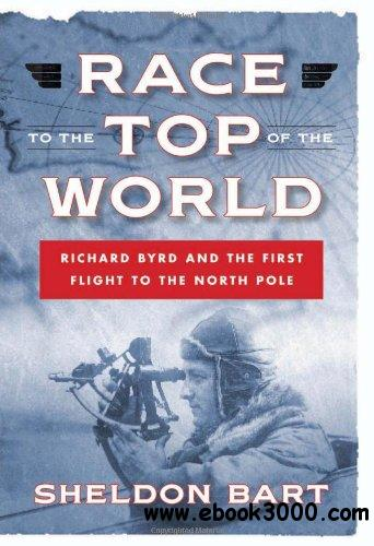 Race to the Top of the World: Richard Byrd and the First Flight to the North Pole free download