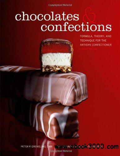 Chocolates and Confections, 2nd edition: Formula, Theory, and Technique for the Artisan Confectioner free download