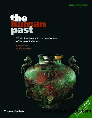 The Human Past, 3rd edition: World Prehistory & the Development of Human Societies free download