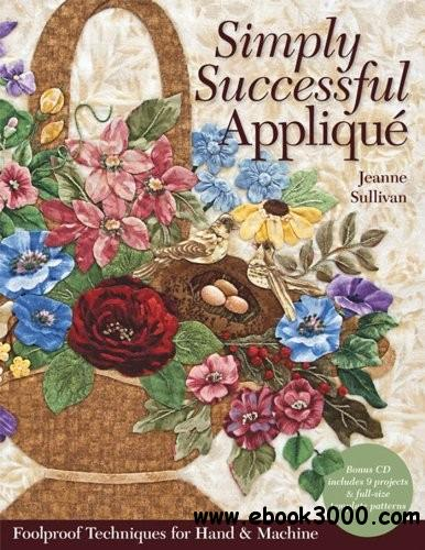 Simply Successful Applique: Foolproof Technique 9 Projects For Hand & Machine free download