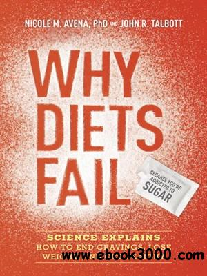 Why Diets Fail (Because You're Addicted to Sugar): Science Explains How to End Cravings, Lose Weight, and Get Healthy free download