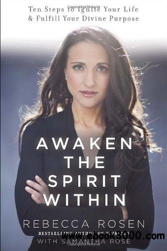 Awaken the Spirit Within: 10 Steps to Ignite Your Life and Fulfill Your Divine Purpose free download