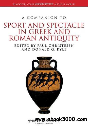 A Companion to Sport and Spectacle in Greek and Roman Antiquity free download