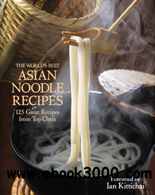 The World's Best Asian Noodle Recipes: 125 Great Recipes from Top Chefs free download