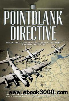 The Pointblank Directive: Three Generals and the Untold Story of the Daring Plan that Saved D-Day (Osprey General Military) free download