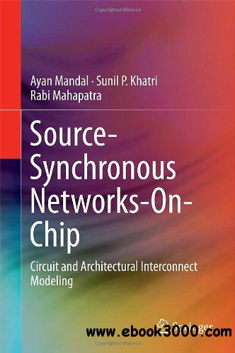 Source-Synchronous Networks-On-Chip: Circuit and Architectural Interconnect Modeling free download
