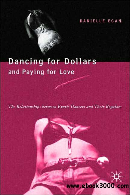 Dancing for Dollars and Paying for Love: The Relationships between Exotic Dancers and Their Regulars free download