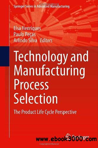 Technology and Manufacturing Process Selection: The Product Life Cycle Perspective free download
