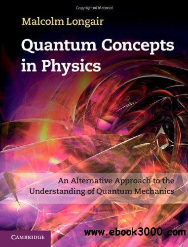 Quantum Concepts in Physics: An Alternative Approach to the Understanding of Quantum Mechanics free download