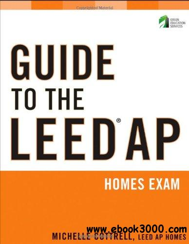 Guide to the LEED AP Homes Exam (Wiley Series in Sustainable Design) free download