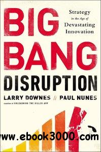 Big Bang Disruption: Strategy in the Age of Devastating Innovation free download
