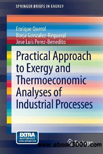 Practical Approach to Exergy and Thermoeconomic Analyses of Industrial Processes free download